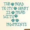 Cut It Out Wall Stickers The Road To My Heart Is Paved With Paw Prints Wall Sticker